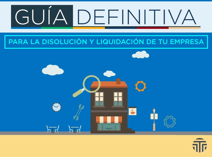 Guía Definitiva para la Disolución y Liquidación de Tu Empresa en México