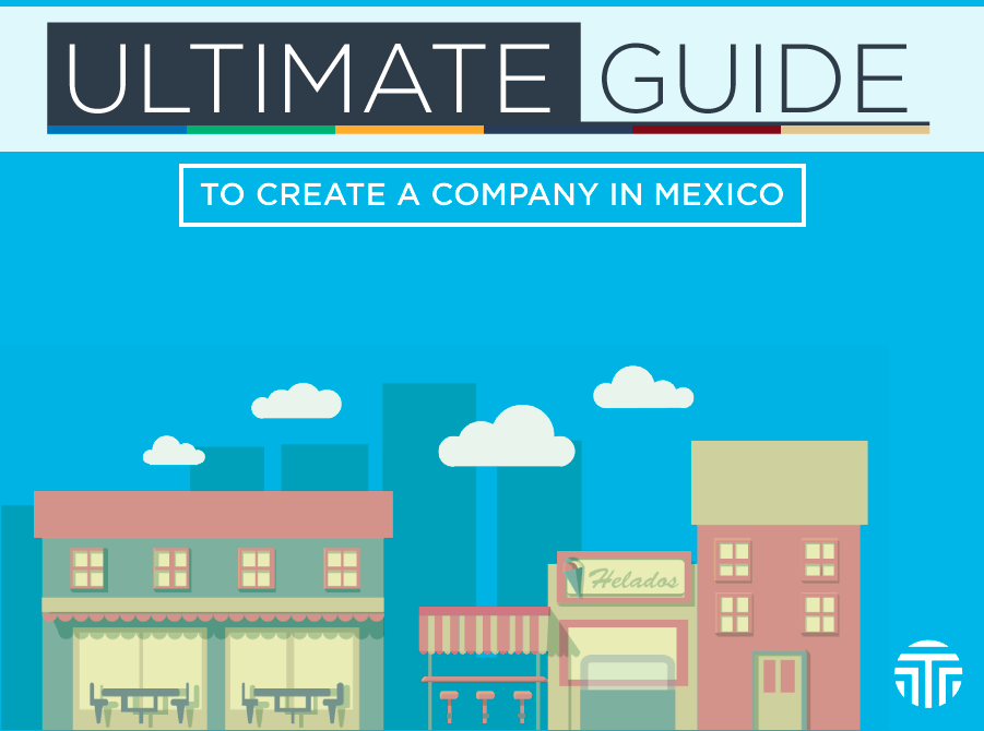 Ultimate Guide to Create a Company in Mexico