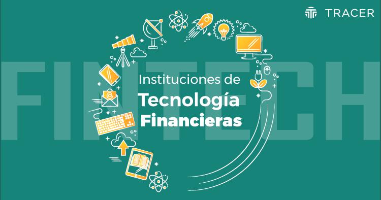 Ley FinTech y las Instituciones de Tecnología Financiera en México